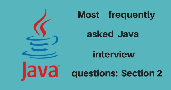 Most frequently asked JAVA interview questions: Section 2